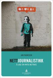 """NY BOK: """"Nettjournalistikk. Å lage en viktig nettavis"""" av Jan Thoresen. Gyldendal Forlag."""